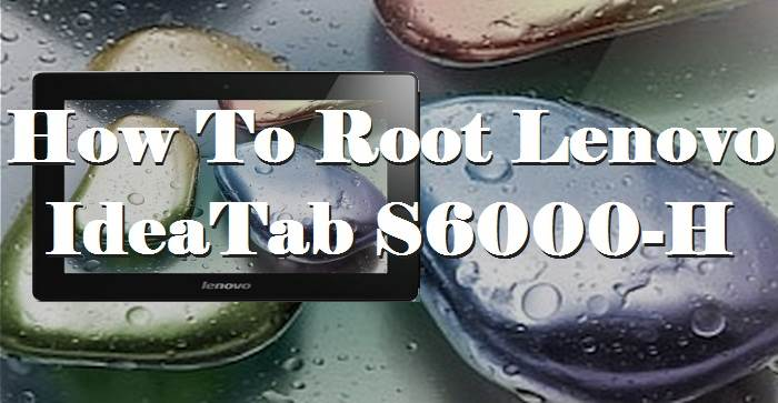 How To Root Lenovo IdeaTab S6000-H