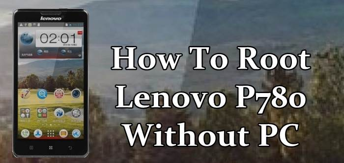 How To Root Lenovo P780 Without Computer
