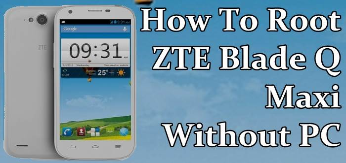 How Root ZTE Blade Q Maxi Without PC