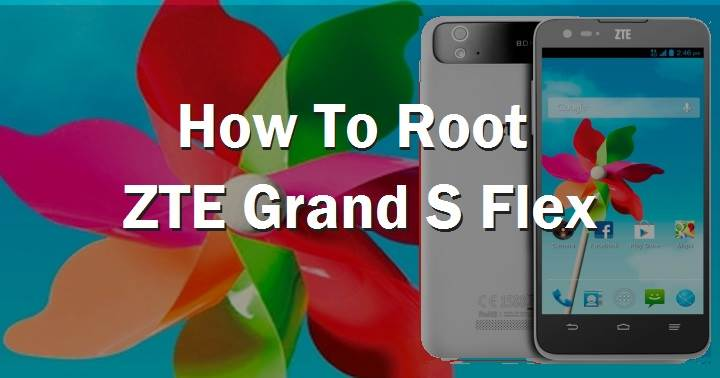 How To Root ZTE Grand S Flex Without Computer