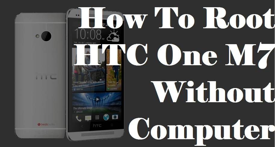 How To Root HTC One M7 Without PC