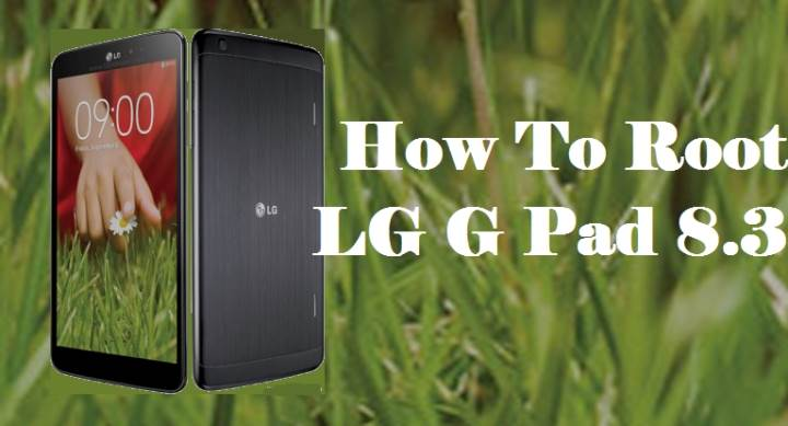 Easily Root LG G Pad 8.3 Without Computer