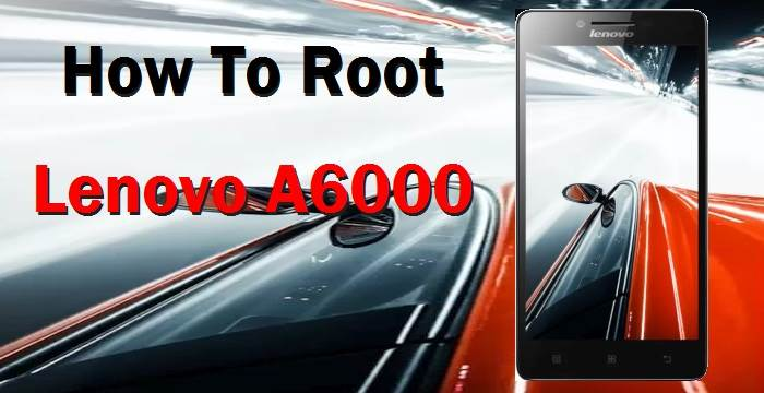 How To Root Lenovo A6000 Without PC