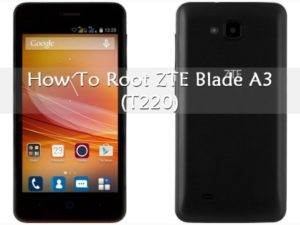 How To Root ZTE Blade A3 (T220)