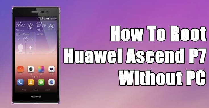 How To Root Huawei P7-L10 Android 5.1.1 Lollipop Without PC