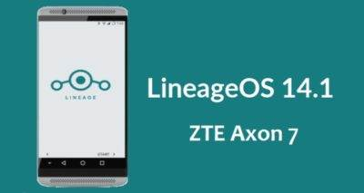 How To Install LineageOS 14.1 On ZTE Axon 7