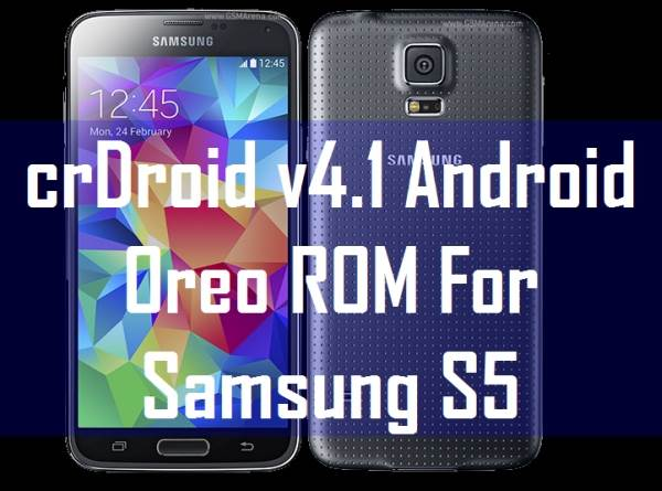 crDroid v4.1 Android Oreo ROM For Samsung Galaxy S5 1