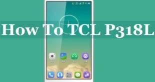 How To Root TCL P318L On Android Kitkat Via Kingroot 7