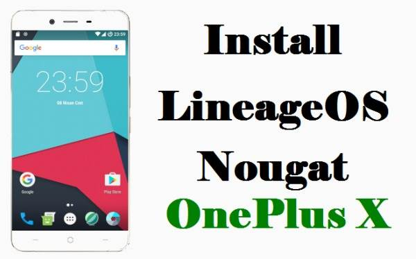 LineageOS 14.1 Android 7.1.2 Nougat For OnePlus X 1