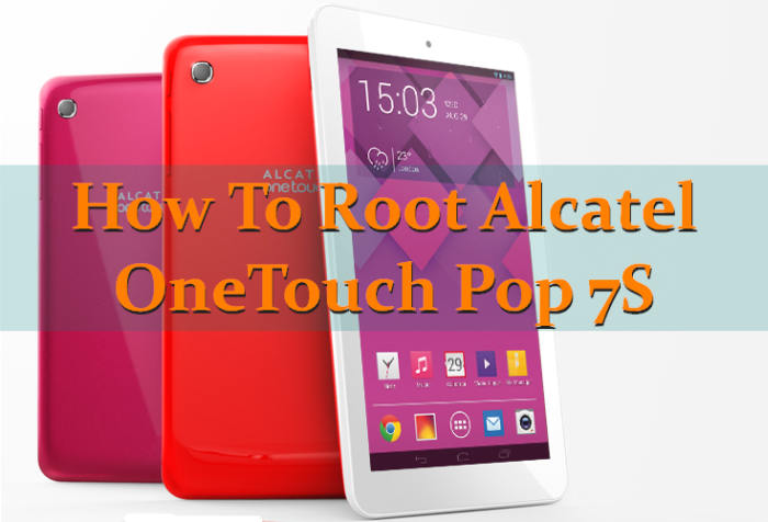 How To Root Alcatel OneTouch Pop 7S Without PC