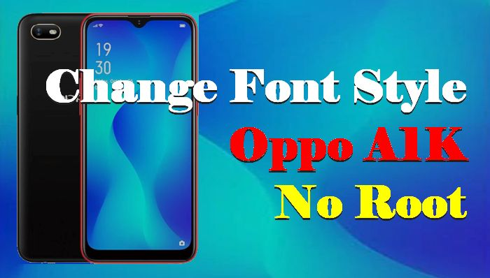 How To Change Font Style In Oppo A1K Without Root 1